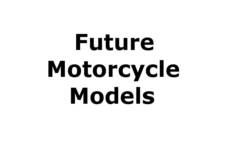 Future Motorcycle Models